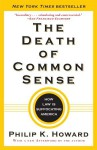 The Death of Common Sense: How Law Is Suffocating America - Philip K. Howard