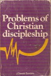 Problems of Christian Discipleship - J. Oswald Sanders