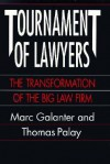 Tournament of Lawyers: The Transformation of the Big Law Firm - Marc Galanter, Thomas Palay