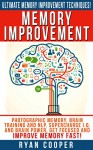 Memory Improvement: Ultimate Memory Improvement Techniques! - Photographic Memory, Brain Training And NLP, Supercharge I.Q. And Brain Power, Get Focused ... Meditation, Neuroplasticity, Concentration) - Ryan Cooper