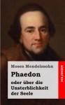 Phaedon oder über die Unsterblichkeit der Seele: In drey Gesprächen - Moses Mendelssohn