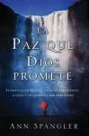 La Paz Que Dios Promete: Elimina La Diferencia Entre Tu Experiencia Actual y Tus Anhelos Mas Profundos - Ann Spangler