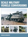Scale Military Vehicle Conversions - Duncan Howarth