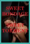 Sweet Bondage, Sweet Torment Five Rough Sex Erotica Stories - Casey Strackner, Maribeth Simmons, Tracy Bond, Veronica Halstead, Jane Kemp