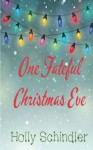 One Fateful Christmas Eve - Holly Schindler