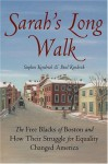 Sarah's Long Walk: How the Free Blacks of Boston and their Struggle for Equality Changed America - Stephen Kendrick, Paul Kendrick