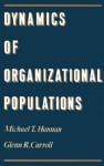 Dynamics of Organizational Populations - Michael T. Hannan, Glenn R. Carroll