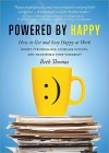 Powered by Happy: How to Get and Stay Happy at Work (Boost Performance, Increase Success, and Transform Your Workday) - Beth Thomas