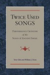 Twice Used Songs: Performance Criticism of the Songs of Ancient Israel - Terry Giles