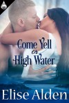 Come Yell Or High Water - Elise Alden