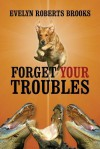 Forget Your Troubles: Enjoy Your Life Today - Evelyn Roberts Brooks