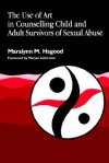 The Use of Art in Counselling Child and Adult Survivors of Sexual Abuse - Maralynn Hagood