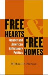 Free Hearts and Free Homes: Gender and American Antislavery Politics - Michael D. Pierson