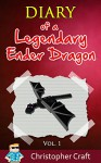 MINECRAFT: Diary Of A Legendary Minecraft Ender Dragon Vol. 1: Incredible! (An Unofficial Minecraft Book) Minecraft Book,Minecraft Diary,Best Graphics! (Legendary Diary Series) - Christopher Craft