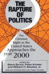 The Rapture of Politics: The Christian Right as the United States Approaches the Year 2000 - Steve Bruce, William H. Swatos Jr.
