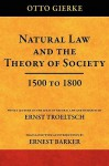 Natural Law and the Theory of Society 1500 to 1800 - Otto Gierke, Ernst Troeltsch, Ernest Barker