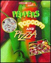 Peppers, Popcorn, and Pizza (Science at Work) - Celeste A. Peters