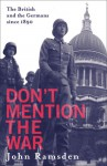Don't Mention the War: The British and the Germans since 1890 - John Ramsden