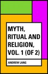 Myth, Ritual and Religion, Vol. 1 (of 2) - Andrew Lang
