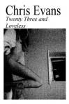 Twenty Three and Loveless - Chris Evans