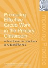 Promoting Effective Groupwork in Primary Classrooms: A Handbook for Teachers and Practitioners (Improving Practice (TLRP)) - Ed Baines, Peter Blatchford, Peter Kutnick, With Anne Chowne, Cathy Ota, Lucia Berdondini