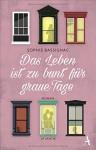 Das Leben ist zu bunt für graue Tage - Sophie Bassignac, Claudia Steinitz