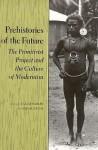 Prehistories of the Future: The Primitivist Project and the Culture of Modernism - Elazar Barkan, Elazar Barkan