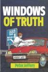 Windows of Truth: - Peter Jeffrey