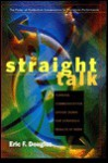 Straight Talk: Turning Communication Upside Down For Strategic Results At Work - Eric F. Douglas