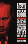 From Russia with Blood: The Kremlin's Ruthless Assassination Program and Vladimir Putin's Secret War on the West - Heidi Blake