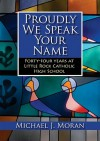 Proudly We Speak Your Name: Forty-Four Years at Little Rock Catholic High School - Michael J. Moran