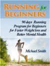 Running For Beginners: 90 days Running Program for Beginners for Faster Weight loss and Better Mental Health (Running For Beginners books, running for my life, running for fitness) - Michael Smith
