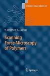 Scanning Force Microscopy of Polymers - Holger Schönherr, G. Julius Vancso