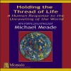 Holding the Thread of Life : A Human Response to the Unraveling of the World - Michael Meade