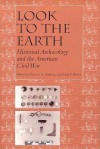 Look to the Earth: Historical Archaeology and the American Civil War - Clarence R. Geier, Clarence R. Geier, Susan E. Winter