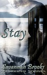 Stay (Troubled Hearts Book 1) - Savannah Brooks