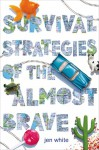 Survival Strategies of the Almost Brave - Jen White