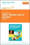 Nursing Care of Children - Pageburst E-Book on Vitalsource (Retail Access Card): Principles and Practice - Susan R. James, Kristine Nelson, Jean Ashwill
