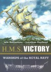 H.M.S. Victory: Warships of the Royal Navy - Iain Ballantyne, Jonathan Eastland, James Burnell-Nugent