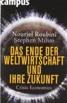 Das Ende der Weltwirtschaft und ihre Zukunft: Crisis Economics - Nouriel Roubini, Stephen Mihm, Jürgen Neubauer, Petra Pyka