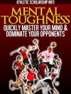 Mental Toughness: (Quickly Master Your Mind & Dominate Your Opponents) - Athletic Scholarship Info, Lynn West