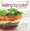 Eating by Color for Maximum Health: A New Way to Improve Your Diet; 150 delicious ways to expand your palate - Georgeanne Brennan, Dana Jacobi
