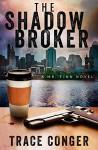 The Shadow Broker (Mr. Finn Book 1) - Trace Conger