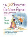The Very Important Christmas Pageant: The Story of the Birth of Christ Told with Humor, Mystery and Awe! - Dennis Hartin