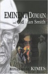 Eminent Domain and Old Man Smith - Royal Wade Kimes