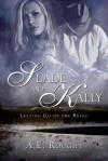 Slade and Kally (Letting Go of the Reigns, #1) - A.E. Rought