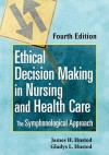 Ethical Decision Making in Nursing and Health Care: The Symphonological Approach, Fourth Edition - Gladys L. Husted