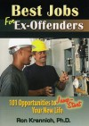 Best Jobs for Ex-Offenders: 101 Opportunities to Jump-Start Your New Life - Ron Krannich