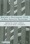 Building a Trustworthy State in Post-Socialist Transition - Susan Rose-Ackerman, János Kornai