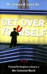Get Over Yourself: Purposeful Kingdom Living in a Me-Centered World - James Love, James R. Love, Sr.